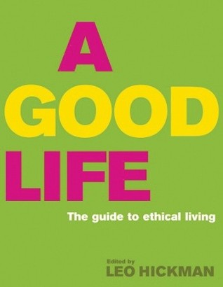 A Good Life by Leo Hickman