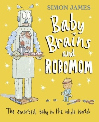 Baby Brains and RoboMom by Simon James
