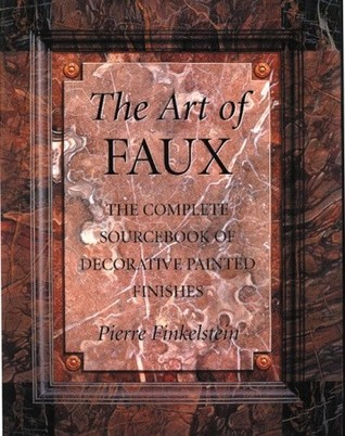 The Art of Faux: The Complete Sourcebook of Decorative Painted Finishes