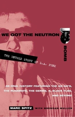 We Got the Neutron Bomb by Brendan Mullen