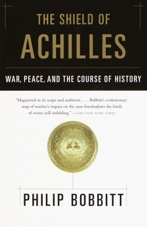 The Shield of Achilles by Philip Bobbitt