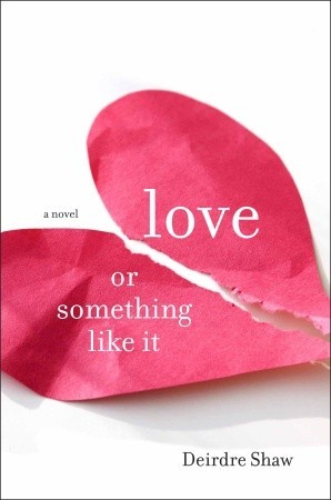 Love or Something Like It: A Novel