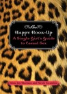 The Happy Hook Up: A Single Girl's Guide to Casual Sex