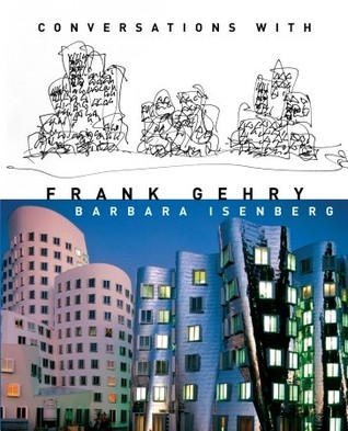 Conversations with Frank Gehry by Barbara Isenberg