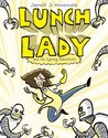 Lunch Lady and the Cyborg Substitute by Jarrett J. Krosoczka