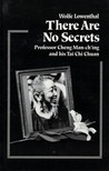 There Are No Secrets: Professor Cheng Man Ch'ing and His T'ai Chi Chuan