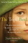The Triple Bind: Saving Our Teenage Girls from Today's Pressures (Hardcover)