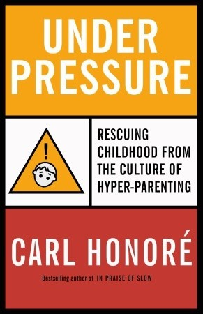 Under Pressure: Rescuing Childhood from the Culture of Hyper-Parenting