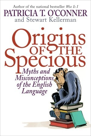Origins of the Specious by Patricia T. O'Conner