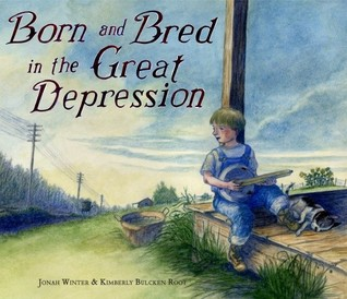 Born and Bred in the Great Depression by Jonah Winter