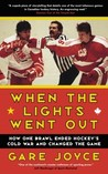 When the Lights Went Out: How One Brawl Ended Hockey's Cold War and Changed the Game