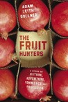 The Fruit Hunters: A Story of Nature, Obsession, Commerce, and Adventure