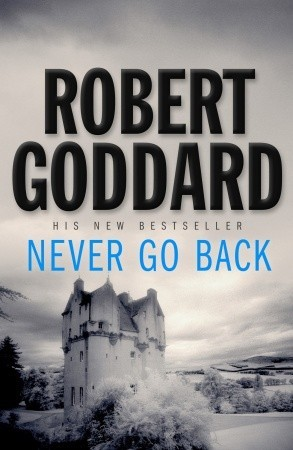 Never Go Back by Robert Goddard