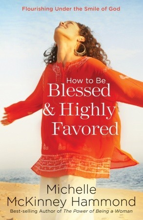 How to Be Blessed and Highly Favored by Michelle McKinney Hammond