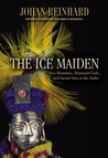 Ice Maiden: Inca Mummies, Mountain Gods, and Sacred Sites in the Andes