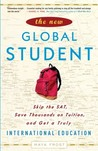 The New Global Student: Skip the SAT, Save Thousands on Tuition, and Get a Truly International Education