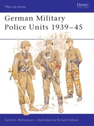 German Military Police Units 1939-45 by Gordon Williamson