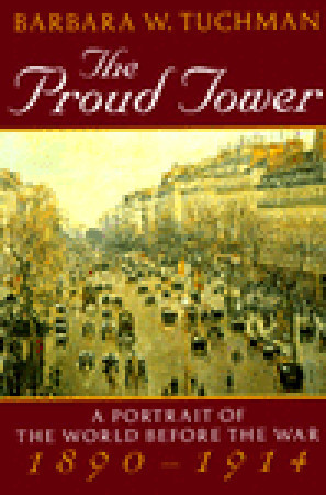 The Proud Tower: A Portrait of the World Before the War 1890-1914