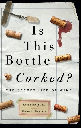 Is This Bottle Corked?: The Secret Life of Wine