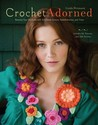 Crochet Adorned: Reinvent Your Wardrobe with Crocheted Accents, Embellishments, and Trims