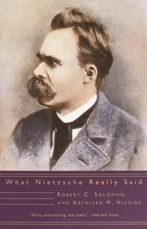 What Nietzsche Really Said by Robert C. Solomon