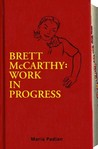 Brett McCarthy: Work In Progress