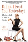 Didn't I Feed You Yesterday?: A Mother's Guide to Sanity in Stilettos