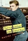 Three Songs for Courage by Maxine Trottier