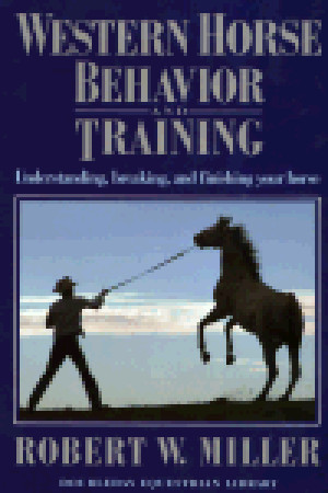 Western Horse Behavior and Training by Robert W. Miller
