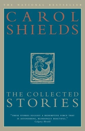 The Collected Stories of Carol Shields by Carol Shields