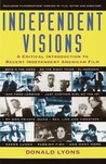 Independent Visions: A Critical Introduction to Recent Independent American Film