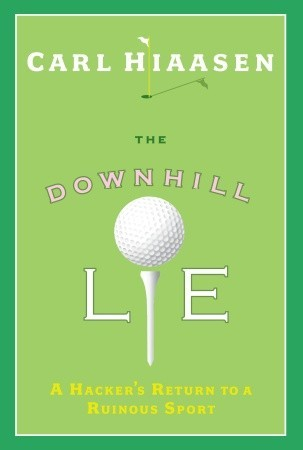 The Downhill Lie: A Hacker's Return to a Ruinous Sport