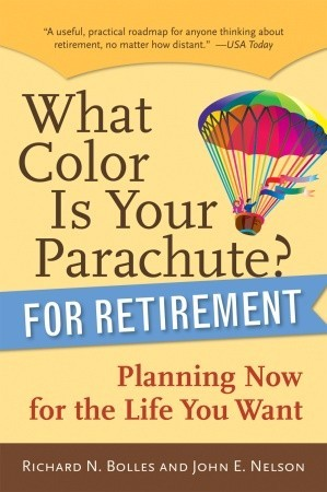 What Color Is Your Parachute? for Retirement by Richard Nelson Bolles
