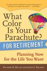 What Color Is Your Parachute? for Retirement: Practical Planning for Money, Health, and Happiness