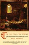 The Uses of Enchantment: The Meaning and Importance of Fairy Tales