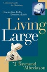 Living Large: How to Live Well--Even on a Little (Lifestyle Guide for Christians)