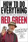 How To Do Everything: (From the Man Who Should Know: Red Green)