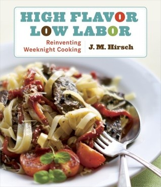 High Flavor, Low Labor by J.M. Hirsch