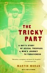 The Tricky Part: A Boy's Story of Sexual Trespass, a Man's Journey to Forgiveness