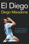 El Diego: The Autobiography of the World's Greatest Footballer