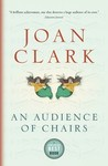An Audience of Chairs by Joan Clark