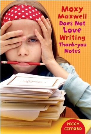 Moxy Maxwell Does Not Love Writing Thank-you Notes by Peggy Gifford