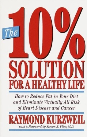The 10% Solution for a Healthy Life by Ray Kurzweil