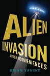 Alien Invasion and Other Inconveniences by Brian Yansky