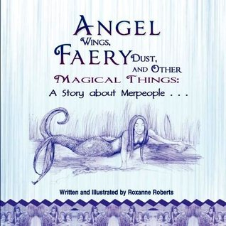 Angel Wings, Faery Dust and Other Magical Things by Roxanne Roberts