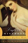 England's Mistress: The Infamous Life of Emma Hamilton