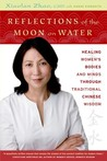 Reflections of the Moon on Water: Healing Women's Bodies and Minds through Traditional Chinese Wisdom