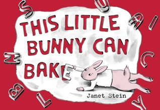 This Little Bunny Can Bake by Janet Stein