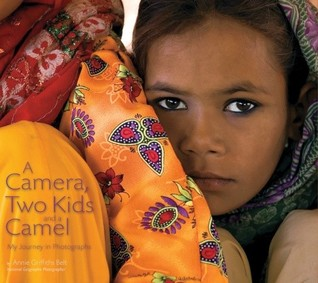 A Camera, Two Kids, and a Camel by Annie Griffiths Belt