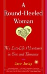 A Round-Heeled Woman: My Late-Life Adventures in Sex and Romance